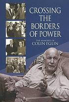 Crossing the borders of power : the memoirs of Colin Eglin.