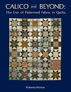 Calico and beyond : the use of patterned fabric in quilts
