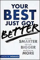 Your best just got better : think bigger, work smarter, make more