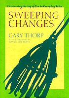 Sweeping changes : discovering the joy of Zen in everyday tasks