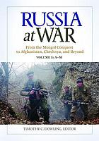 Russia at war : from the Mongol conquest to Afghanistan, Chechnya, and beyond