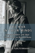 The war in their minds : German soldiers and their violent pasts in West Germany