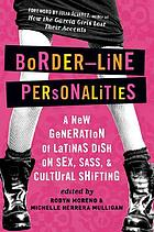 Border-line personalities : a new generation of Latinas dish on sex, sass, and cultural shifting