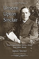 Unseen Upton Sinclair : nine unpublished stories, essays and other works