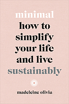 Minimal : how to simplify your life and live sustainably