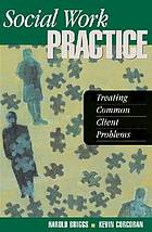 Social work practice : treating common client problems