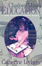 A Charlotte Mason education : a home schooling how-to manual