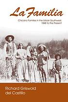 La Familia : Chicano Families in the Urban Southwest, 1848 to the Present.