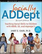 Socially ADDept : teaching social skills to children with ADHD, LD, and Asperger's