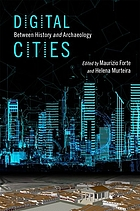 Digital cities : between history and archaeology edited by Maurizio Forte and Helena Murteira