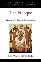 The filioque : history of a doctrinal controversy