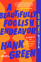 Book cover for A beautifully foolish endeavor : a novel. By Hank Green