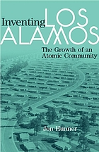 Inventing Los Alamos The Growth of an Atomic Community.