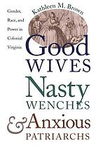 Good wives, nasty wenches, and anxious patriarchs : gender, race, and power in colonial Virginia