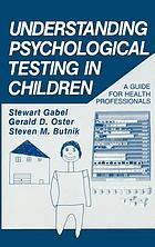 Understanding psychological testing in children : a guide for health professionals