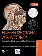 Human sectional anatomy : pocket atlas of body sections, CT and MRI images