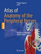 Atlas of Anatomy of the Peripheral Nerves : the Nerves of the Limbs - Student Edition