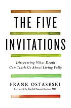 Five invitations : what the living can learn from the dying.