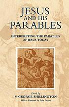Jesus and his parables : interpreting the parables of Jesus today