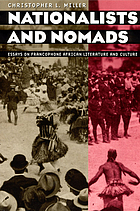 Nationalists and nomads : Essays on francophone African literature and culture