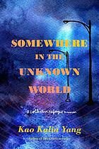 Book cover for Somewhere in the Unknown World : a collective refugee memoir by Kao Kalia Yang