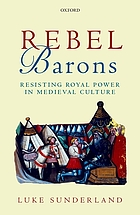 Rebel barons : resisting royal power in medieval culture