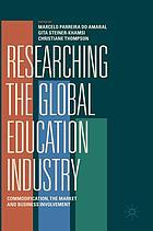 Researching the global education industry : commodification, the market and business involvement