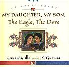 My daughter, my son, the eagle the dove : an Aztec chant