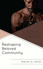 Reshaping beloved community : the experiences of Black male felons and their impact on Black radical traditions