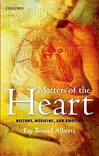 Matters of the heart : history, medicine, and emotion