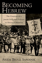 Becoming Hebrew : the creation of a Jewish national culture in Ottoman Palestine