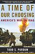 A time of our choosing : America's war in Iraq by  Todd S Purdum