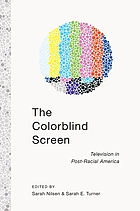 The colorblind screen : television in post-racial America