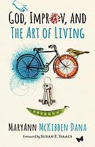 Book cover. God, improv, and the art of living