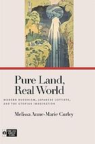 Pure land, real world : modern Buddhism, Japanese leftists, and the Utopian imagination