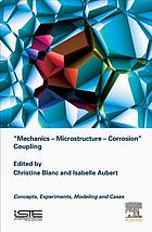Mechanics-- Microstructure-- Corrosion coupling : concepts, experiments, modeling and cases