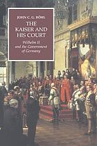 The Kaiser and his court : Wilhelm 2. and the government of Germany