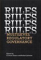 Rules, Rules, Rules, Rules Multi-Level Regulatory Governance