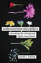 Undocumented storytellers : narrating the immigrant rights movement