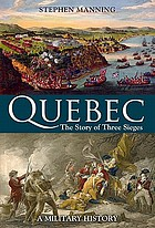 Quebec : the story of three sieges