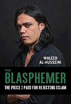 The blasphemer : the price I paid for rejecting Islam