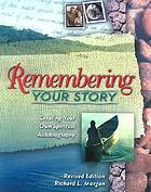 Remembering your story : creating your own spiritual autobiography