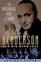 The uncrowned king of swing : Fletcher Henderson and big band jazz