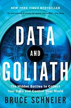 Data and Goliath : the hidden battles to collect your data and control your world