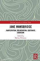 Jane Mansbridge : participation, deliberation, legitimate coercion