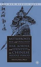 Battlefronts real and imagined : war, border, and identity in the Chinese Middle Period