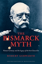 The Bismarck myth : Weimar Germany and the legacy of the Iron Chancellor
