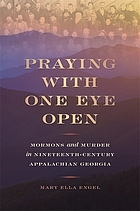 Praying with one eye open : Mormons and murder in nineteenth-century Appalachian Georgia