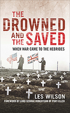 The Drowned and Saved : When War Came to the Hebrides.