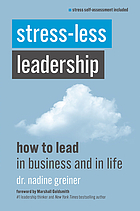 Stress-less leadership : how to lead in business and in life